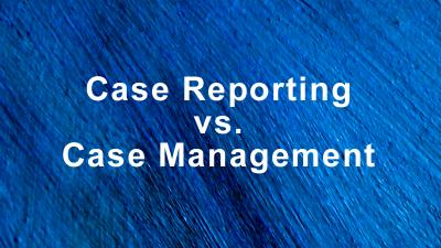case reporting vs case management
