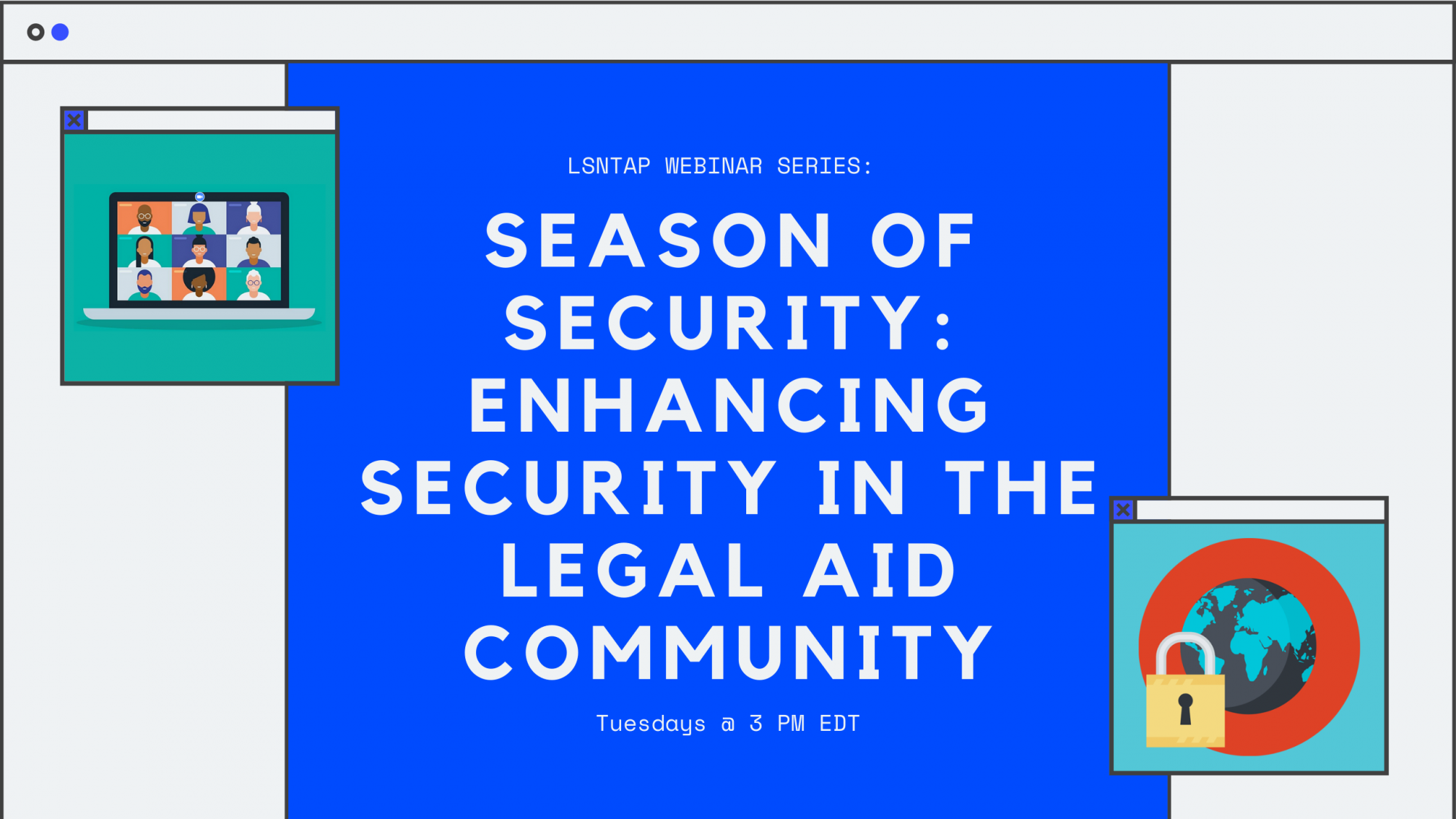 Join LSNTAP for a Webinar Series on Security for Legal Aid Programs. Together We Can Enhance Security in the Legal Aid Community.